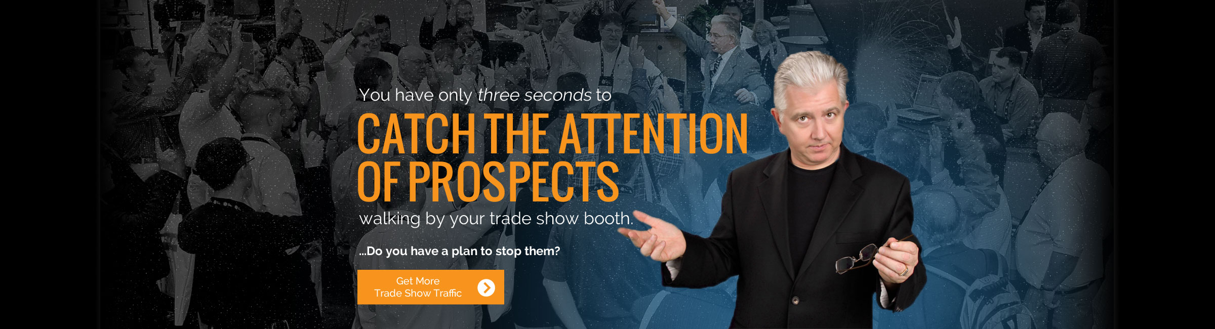 You only have three seconds to catch the attention of prospects walking by your trade show booth.